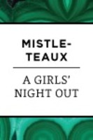 NOEL Mistle-TEAUX: A Girls' Night Out